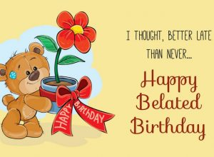 Happy Belated Birthday - Belated Birthday Wishes, Messages