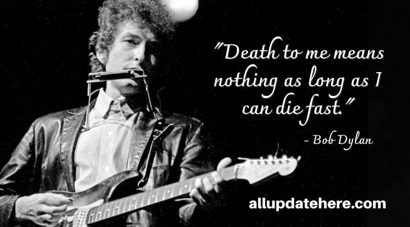 bob dylan quotes about death